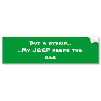 buy_a_hybrid_my_jeep_needs_the_gas_bumper_sticker-p128748253178688368trl0_400.jpg